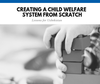 Creating a Child Welfare System from Scratch: Lessons for Uzbekistan