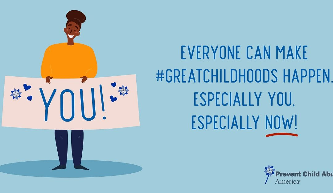 "Prevent Child Abuse North Carolina Announces, ""Everyone Can Make Great Childhoods Happen—Especially You, Especially Now!,"" This April, Child Abuse Prevention Month"