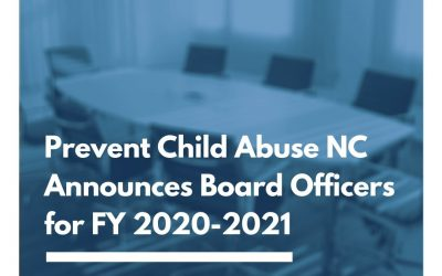 PREVENT CHILD ABUSE NORTH CAROLINA ANNOUNCES BOARD OFFICERS FOR FISCAL YEAR 2020-2021